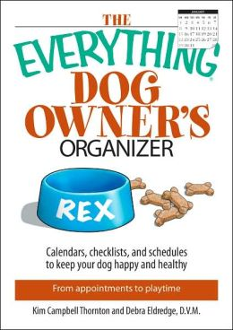 The Everything Dog Owner's Organizer: Calendars, Charts, Checklists, And Schedules to Keep Your Dog Happy And Healthy
