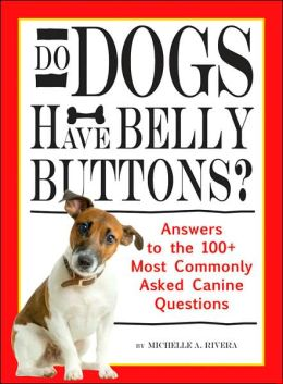 Do Dogs Have Bellybuttons?: Answers to the 100 Most Commonly Asked Canine Questions