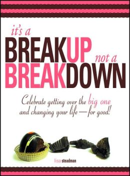 It's A Breakup Not A Breakdown: Get over the big one and change your life - for good!