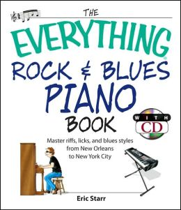 The Everything Rock & Blues Piano Book: Master Riffs, Licks, and Blues Styles from New Orleans to New York City