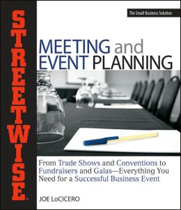 Streetwise Meeting and Event Planning: From Trade Shows to Conventions, Fundraisers to Galas, Everything You Need for a Successful Business Event
