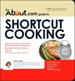 The About.Com Guide To Shortcut Cooking: 225 Simple and Delicious Recipes for the Chef on the Go