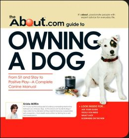 About.Com Guide To Owning A Dog: From Sit and Stay to Positive Play (About.com Guides) Krista Mifflin