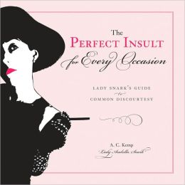The Perfect Insult for Every Occasion: Lady Snark's Guide to Common Discourtesy