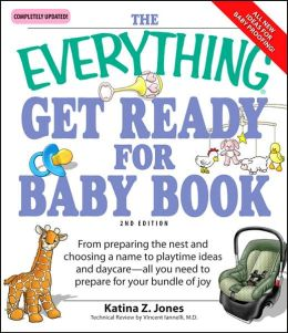 The Everything Get Ready for Baby Book: From preparing the nest and choosing a name to playtime ideas and daycare?all you need to prepare for your bundle of joy