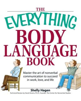 The Everything Body Language Book: Decipher signals, see the signs and read people?s emotions?without a word!