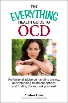 The Everything Health Guide to OCD: Professional advice on handling anxiety, understanding treatment options, and finding the support you need