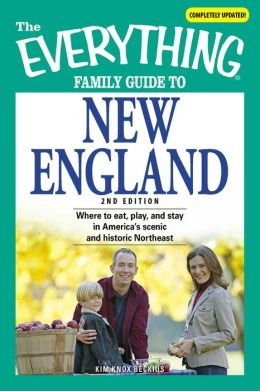 Everything Family Guide to New England: Where to eat, play, and stay in America's scenic and historic Northeast
