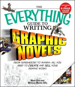The Everything Guide to Writing Graphic Novels: From superheroes to manga?all you need to start creating your own graphic works