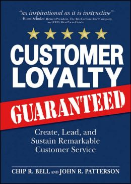 Customer Loyalty Guaranteed: Create, Lead, and Sustain Remarkable Customer Service