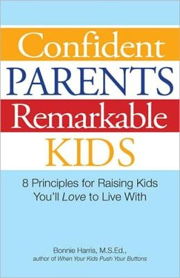 Confident Parents, Remarkable Kids: 8 Principles for Raising Kids You?ll Love to Live With