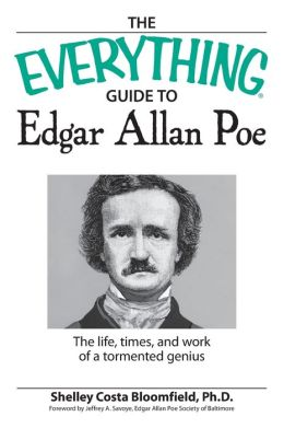Everything Guide to Edgar Allan Poe Book: The life, times, and work of a tormented genius