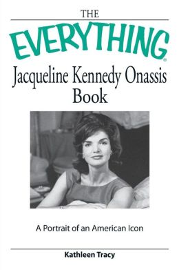 Everything Jacqueline Kennedy Onassis Book: A portrait of an American icon
