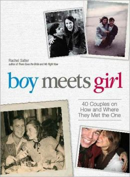 Boy Meets Girl: 40 Couples on How and Where They Met the One