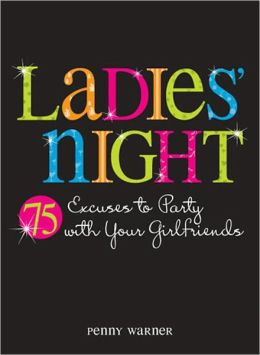 Ladies Night: 75 Excuses to Party with Your Girlfriends