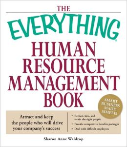 The Everything Human Resource Management Book: Attract and keep the people who will drive your company's success