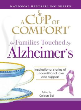 A Cup of Comfort for Families Touched by Alzheimer's: Inspirational Stories of Unconditional Love and Support