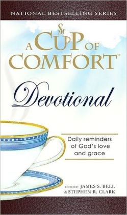 A Cup of Comfort Devotional: Daily Reflections to Reaffirm Your Faith in God