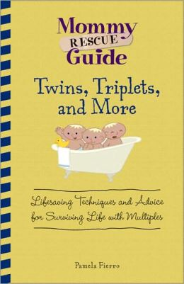 Mommy Rescue Guide Twins, Triplets, and More: Lifesaving Techniques and Advice for Surviving Life with Multiples