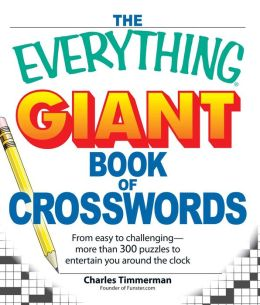 The Everything Giant Book of Crosswords: From easy to challenging, more than 300 puzzles to entertain you around the clock
