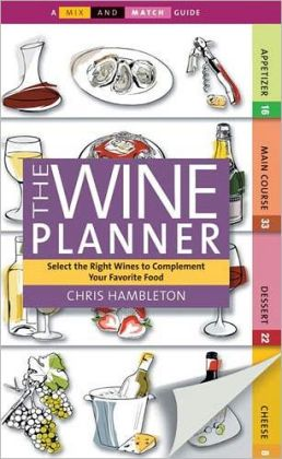 Mix and Match The Wine Planner: Select the Right Wines to Complement Your Favorite Food