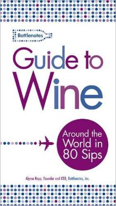 Bottlenotes Guide to Wine: Around the World in 80 Sips