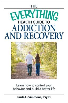 The Everything Health Guide to Addiction and Recovery: Control your behavior and build a better life
