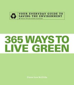 365 ways to live green your everyday guide to saving the for Ways to live green