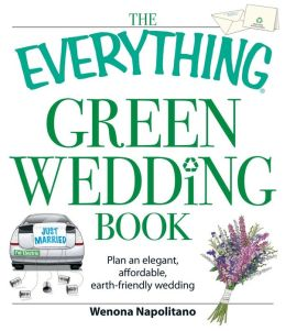 The Everything Green Wedding Book: Plan an elegant, affordable, earth-friendly wedding