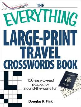 The Everything Large-Print Travel Crosswords Book: 150 easy-to-read puzzles for around-the-world fun