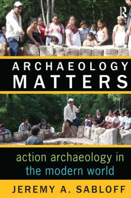 Archaeology Matters: Action Archaeology in the Modern World