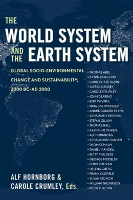 The World System and the Earth System: Global Socioenviromental Change and Sustainability since the Neolithic 3000BC - AD 2000