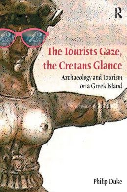 The Tourists Gaze, The Cretans Glance: Archaeology and Tourism on a Greek Island