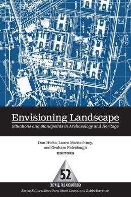 Envisioning Landscape: Situations and Standpoints in Archaeology and Heritage