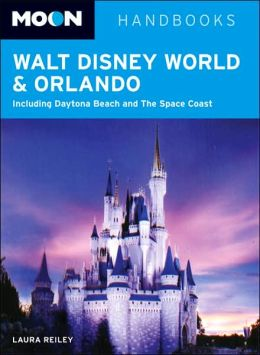 Moon Disney World and Orlando: Including Daytona Beach and the Space Coast (Moon Handbooks Series)