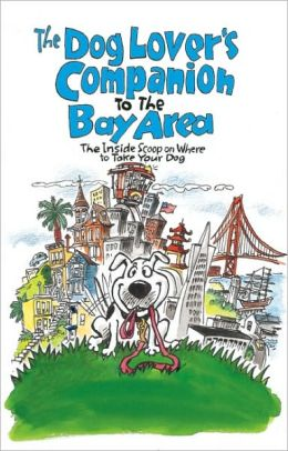 Dog Lover's Companion to the San Francisco Bay Area: The Inside Scoop on Where to Take Your Dog in the Bay Area