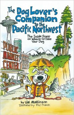 The Dog Lover's Companion to the Pacific Northwest: The Inside Scoop on Where to Take Your Dog
