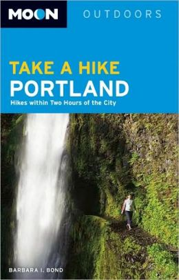 Moon Take a Hike Portland: Hikes within Two Hours of the City