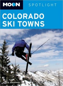 Moon Spotlight Colorado Ski Towns: Including Aspen, Vail & Breckenridge