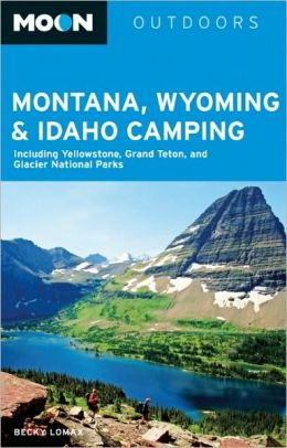 Moon Montana, Wyoming & Idaho Camping: Including Yellowstone, Grand Teton, and Glacier National Parks