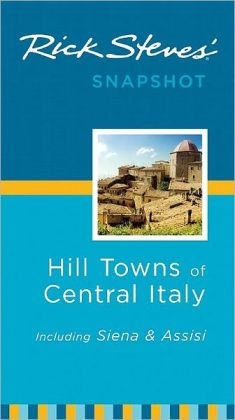 Rick Steves' Snapshot Hill Towns of Central Italy: Including Sienna and Assisi