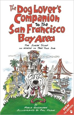 The Dog Lover's Companion to the San Francisco Bay Area: The Inside Scoop on Where to Take Your Dog