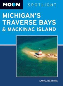 Moon Spotlight Michigan's Traverse Bays and Mackinac Island