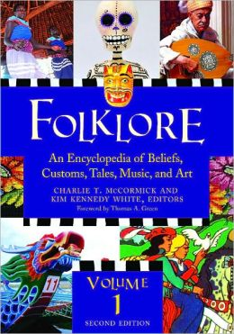 Folklore: An Encyclopedia of Beliefs, Customs, Tales, Music, and Art, [3 volumes]