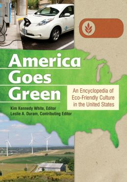 America Goes Green: An Encyclopedia of Eco-Friendly Culture in the United States [3 volumes]: An Encyclopedia of Eco-Friendly Culture in the United States