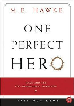 One Perfect Hero: Jesus and the Five-Dimensional Narrative