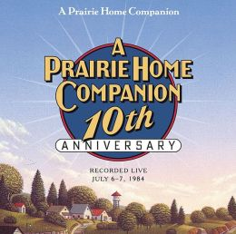 A Prairie Home Companion 10th Anniversary: Was Ten Years on the Prairie