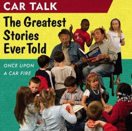 Car Talk: The Greatest Stories Ever Told: Once Upon a Car Fire...