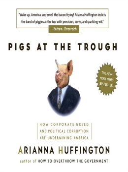 Pigs at the Trough: How Corporate Greed and Political Corruption are Undermining America