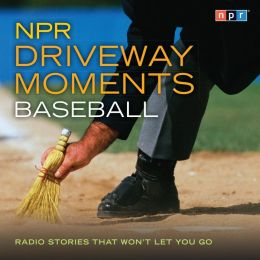 NPR Driveway Moments Baseball: Radio Stories That Won't Let You Go